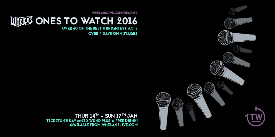 Whelan's Ones to Watch festival