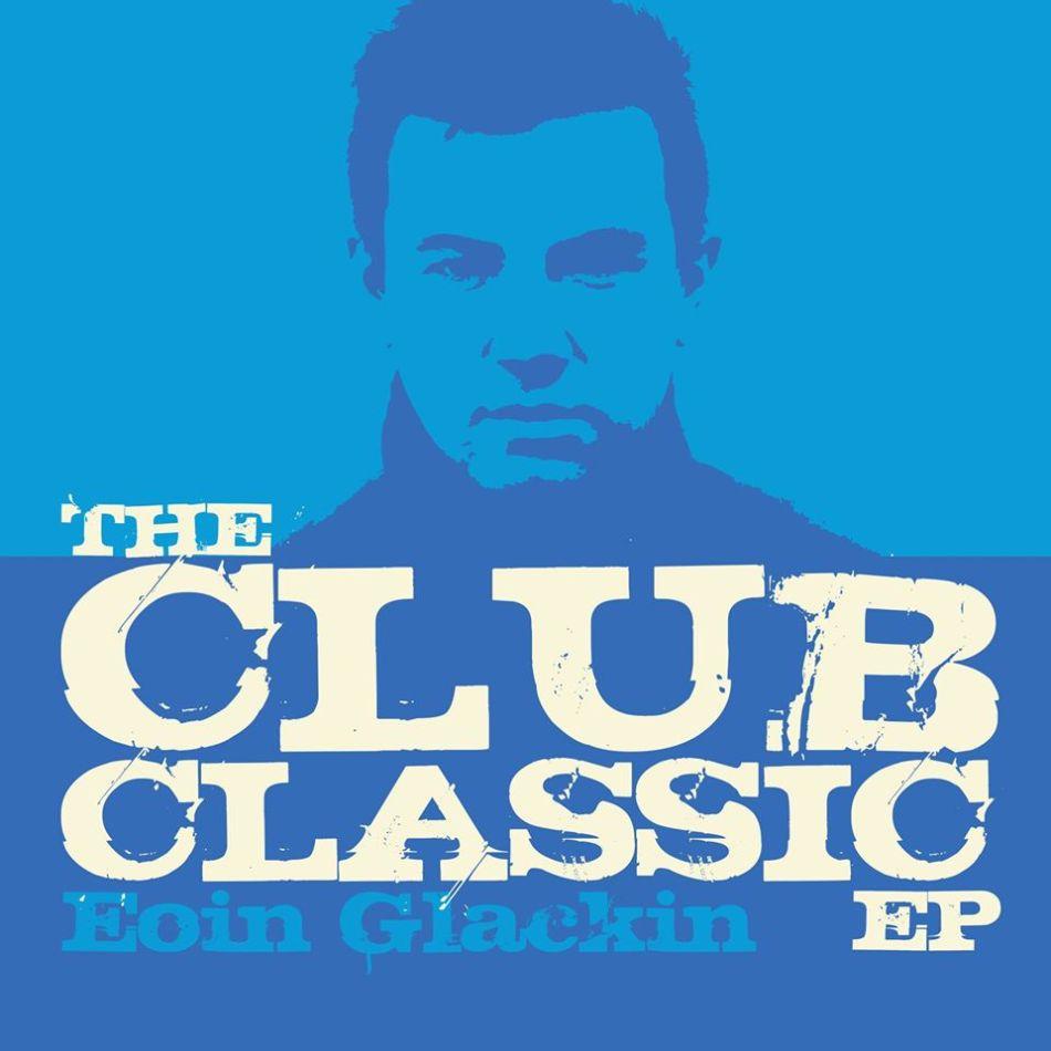 Eoin Glackin 'The Club Classic' EP