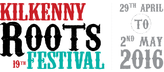 Kilkenny Roots Festival takes places this weekend from 29 April to 2 May 2016.