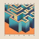 "White Lies - ""Friends"""