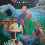 """Palace - """"So Long Forever"""""""