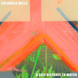 """Columbia Mills - """"A Safe Distance To Watch"""""""